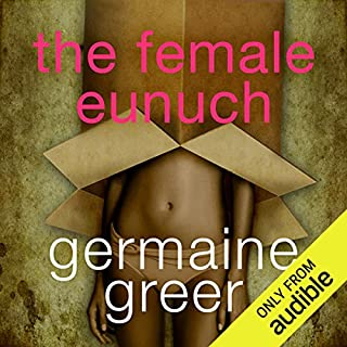 The Female Eunuch                   Written by:                                                                                                                                 Germaine Greer                               Narrated by:                                                                                                                                 Germaine Greer                      Length: 12 hrs and 33 mins     Not rated yet     Overall 0.0