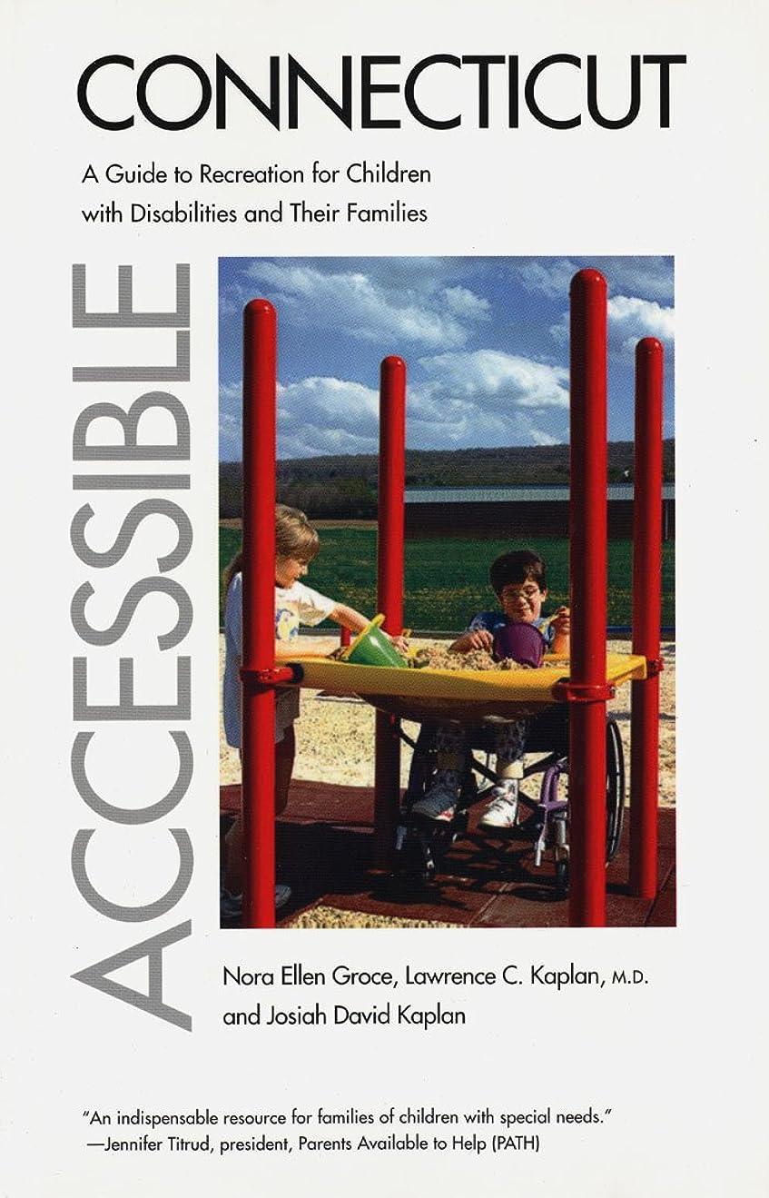 谷パン逃れるAccessible Connecticut: A Guide to Recreation for Children with Disabilities and Their Families (English Edition)