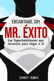 Encantado, soy Mr. Éxito: Las Superhabilidades que necesitas para llegar a él (Spanish Edition)