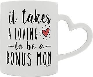 Mothers Day Gifts for Bonus Mom It Takes a Loving Heart to Be a Bonus Mom Stepmom Heart Handle Gift Coffee Mug Tea Cup White