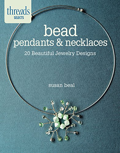 Bead Pendants & Necklaces: 20 Beautiful Jewelry Designs (Threads Selects) (English Edition)