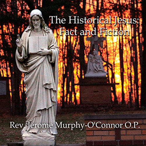 The Historical Jesus: Fact and Fiction                   By:                                                                                                                                 Rev. Jerome Murphy-O'Connor O.P.                               Narrated by:                                                                                                                                 Jerome Murphy-O'Connor                      Length: 6 hrs and 35 mins     3 ratings     Overall 4.3
