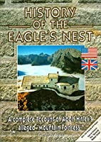 """History of the Eagle's Nest : a Complete Account of Adolf Hitler's Alleged """"Mountain fortress"""""""