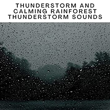 Thunderstorm and Calming Rainforest Thunderstorm Sounds
