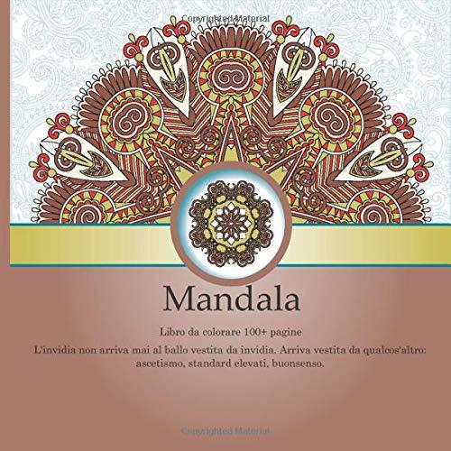 Libro da colorare Mandala 100+ pagine - L'invidia non arriva mai al ballo vestita da invidia. Arriva vestita da qualcos'altro: ascetismo, standard elevati, buonsenso.