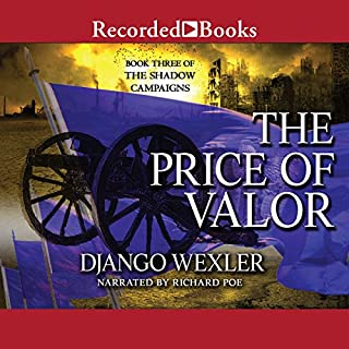 The Price of Valor     The Shadow Campaigns, Book 3              Written by:                                                                                                                                 Django Wexler                               Narrated by:                                                                                                                                 Richard Poe                      Length: 20 hrs and 46 mins     7 ratings     Overall 4.4