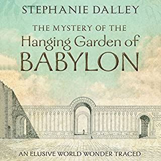 The Mystery of the Hanging Garden of Babylon     An Elusive World Wonder Traced              By:                                                                                                                                 Stephanie Dalley                               Narrated by:                                                                                                                                 Napoleon Ryan                      Length: 8 hrs and 10 mins     23 ratings     Overall 4.0