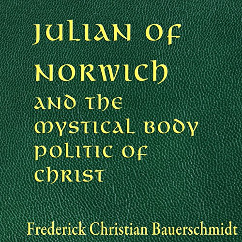 Julian of Norwich and the Mystical Body Politic of Christ audiobook cover art