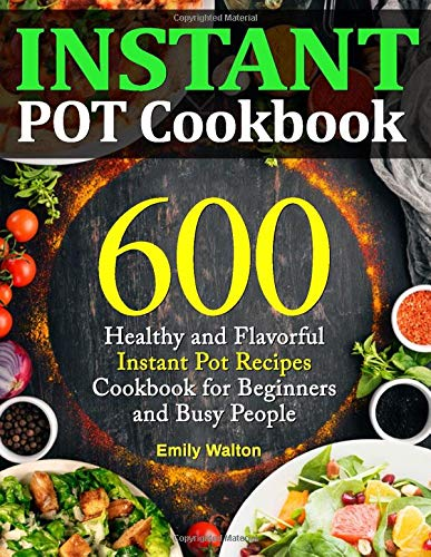 Preisvergleich Produktbild Instant Pot Cookbook: 600 Healthy and Flavorful Instant Pot Recipes Cookbook for Beginners and Busy People (Upgraded Edition)