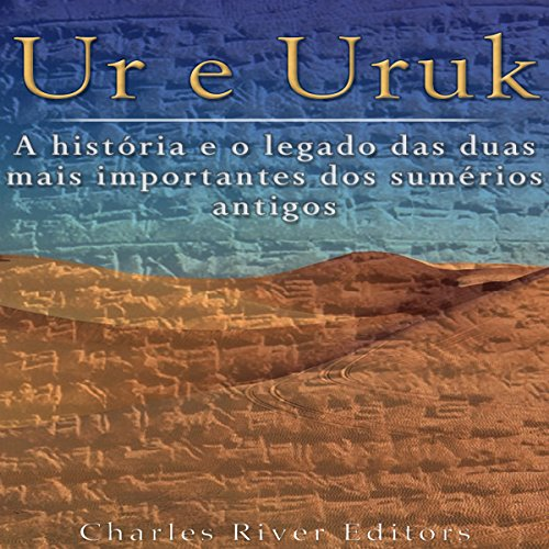 Ur e Uruk: a história e o legado das duas mais importantes cidades dos sumérios antigos [Ur and Uruk: The History and Legacy of the Two Most Important Cities of the Ancient Sumerians] cover art