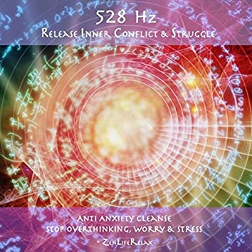 528hz Release Inner Conflict & Struggle: Anti Anxiety Cleanse, Stop Overthinking, Worry & Stress