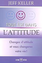 Tout est dans l'attitude - Changez d'attitude et vous changerez votre vie (French Edition) Paperback