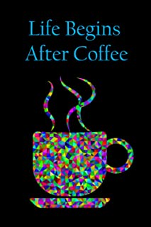 """Life Begins After Coffee: NoteBook """" 6 X 9 """" 110 Page"""