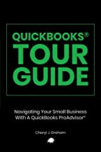 QUICKBOOKS TOUR GUIDE®: Navigating Your Small Business With A QuickBooks ProAdvisor®