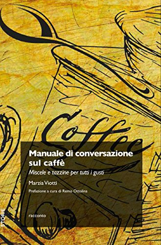 Manuale di conversazione sul caffè. Miscele e tazzine per tutti i gusti