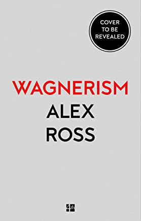 Wagnerism: How A Composer Shaped The Modern World