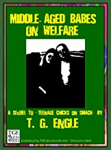 Middle-Aged Babes On Welfare: A Sequel To Teenage Chicks On Smack