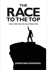The Race to the Top: How to Take Over the Social Media Feed Paperback