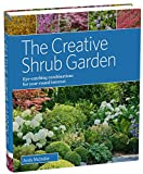The Creative Shrub Garden: Eye-Catching Combinations for Year-Round Interest
