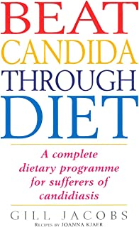 Beat Candida Through Diet: A Complete Dietary Programme for