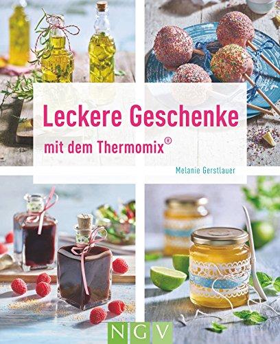 Leckere Geschenke mit dem Thermomix (Kochen und backen mit dem Thermomix®)