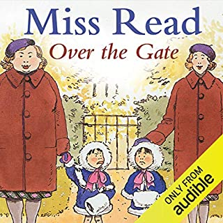 Over the Gate                   By:                                                                                                                                 Miss Read                               Narrated by:                                                                                                                                 Gwen Watford                      Length: 6 hrs and 54 mins     5 ratings     Overall 4.2