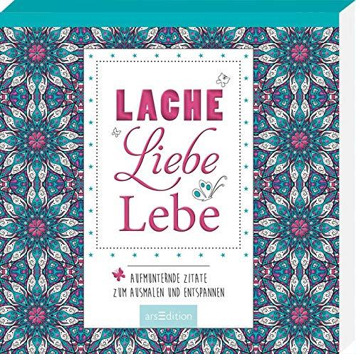 Lache, liebe, lebe: Aufmunternde Zitate zum Ausmalen und Entspannen | Zauberhaftes Malbuch mit inspirierenden Sprüchen (Malprodukte für Erwachsene)