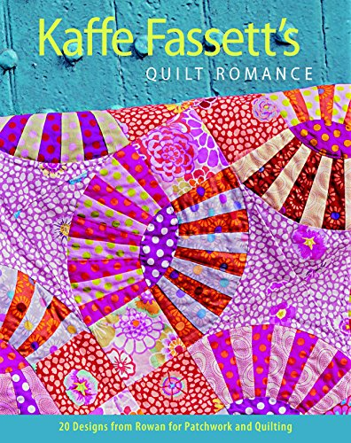 Kaffe Fassett's Quilt Romance: 20 Designs from Rowan for Patchwork and Quilting