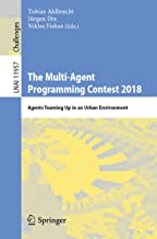 The Multi-Agent Programming Contest 2018: Agents Teaming Up in an Urban Environment (Lecture Notes in Computer Science Book 11957) (English Edition)