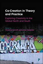 Co-Creation in Theory and Practice: Exploring Creativity in the Global North and South