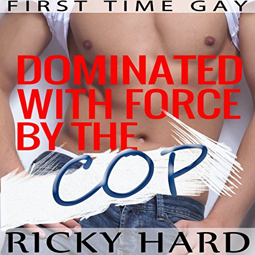 First Time Gay - Dominated with Force by the Cop audiobook cover art