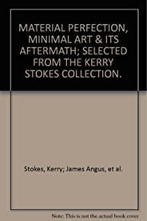MATERIAL PERFECTION, MINIMAL ART & ITS AFTERMATH; SELECTED FROM THE KERRY STOKES COLLECTION.