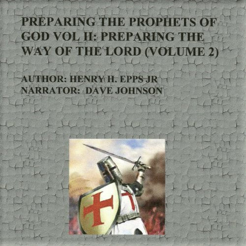 Preparing the Prophets of God Vol II: Preparing the Way of the Lord     Preparing the Way of the Lord              By:                                                                                                                                 Mr. Henry Harrison Epps Jr.                               Narrated by:                                                                                                                                 Dave Johnson                      Length: 5 hrs and 29 mins     Not rated yet     Overall 0.0