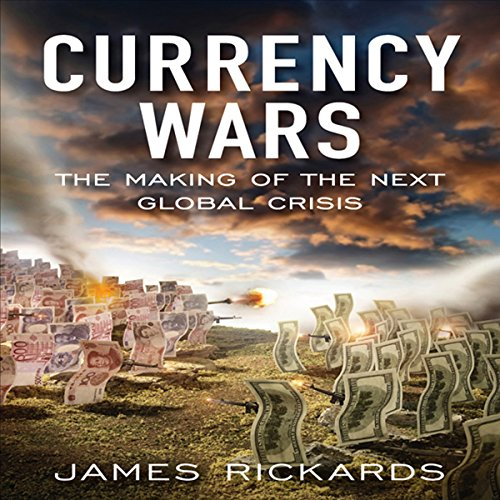 Currency Wars     The Making of the Next Global Crises              Auteur(s):                                                                                                                                 James Rickards                               Narrateur(s):                                                                                                                                 Walter Dixon                      Durée: 9 h et 52 min     6 évaluations     Au global 4,3