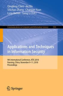 Applications and Techniques in Information Security: 9th International Conference, ATIS 2018, Nanning, China, November 9–11, 2018, Proceedings (Communications ... Computer and Information Science Book 950)