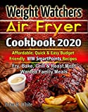 Weight Watchers AIR FRYER  COOKBOOK 2020: Affordable, Quick & Easy Budget Friendly WW SmartPoints Recipes | Fry, Bake,  Grill & Roast Most Wanted Family Meals