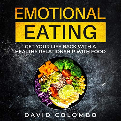 Emotional Eating: Get Your Life Back with a Healthy Relationship with Food Audiobook By David Colombo cover art