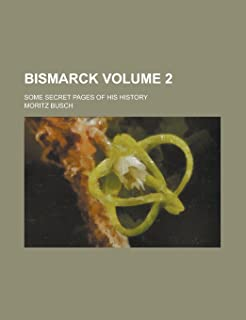 Bismarck; Some Secret Pages of His History Volume 2