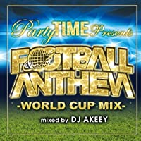 Party TIME Presents FOOTBALL ANTHEM  -WORLD CUP BEST- mixed by DJ AKEEY