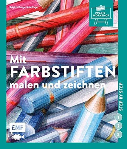 Mit Farbstiften malen und zeichnen: Step by step (Mein Praxis-Workshop)