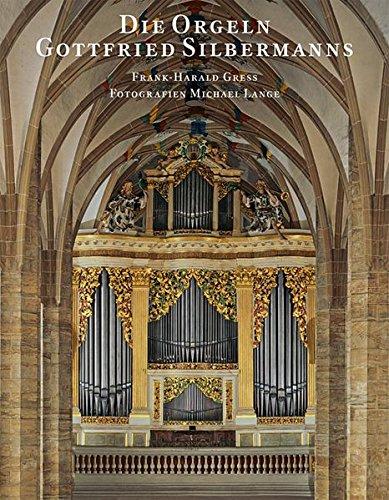 Die Orgeln Gottfried Silbermanns (Veroffentlichung der Gesellschaft der Orgelfreunde)