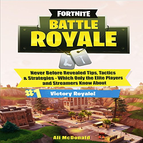 Fortnite: Battle Royale - Never Before Revealed Tips, Tactics & Strategies Which Only the Elite Players and Streamers Know About cover art