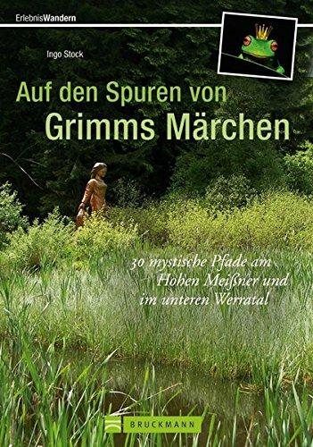 Auf den Spuren von Grimms Märchen: 30 mystische Pfade am Hohen Meißner und im unteren Werratal (Erlebnis Wandern)