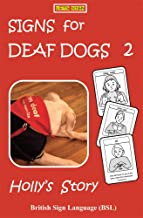 SIGNS for DEAF DOGS 2  British Sign Language (BSL): Holly's Story (Let's Sign BSL) (English Edition)
