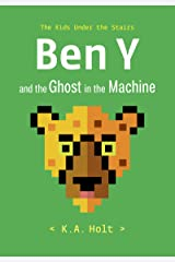 Ben Y and the Ghost in the Machine: The Kids Under the Stairs Kindle Edition