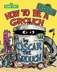 Image: How To Be A Grouch (Sesame Street) | Kindle Edition | by Caroll E. Spinney (Author, Illustrator). Publisher: Sesame Street (September 1, 2013)