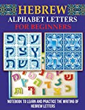 Hebrew Alphabet Letters for Beginners: Notebook to learn and practice the writing of Hebrew Letters