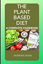 The Plant Based Diet: A Complete Cookbook