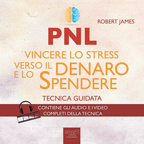 PNL. Vincere lo stress verso il denaro e lo spendere  Audiolibri