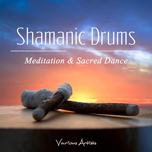 Shamanic Drums (Meditation & Sacred Dance) by Various
